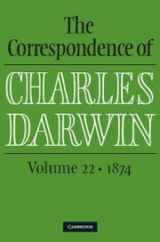 The Correspondence of Charles Darwin: Volume 22, 1874 ebook by Charles Darwin,Frederick Burkhardt,James Secord,The Editors of the Darwin Correspondence Project