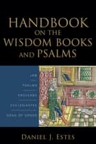 Handbook on the Wisdom Books and Psalms ebook by Daniel J. Estes