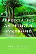 Appreciating Asperger Syndrome - Looking at the Upside - with 300 Positive Points ebook by Kenneth Hall, Brenda Boyd