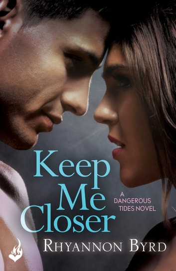 Keep Me Closer: Dangerous Tides 2 ebook by Rhyannon Byrd