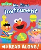 My First Instrument (Sesame Street Series) ebook by Laura Gates Galvin, Sesame Workshop