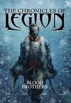 The Chronicles of Legion - Vol. 3: Blood Brothers ebook by Fabien Nury, Mario Alberti, Zhang Xiaoyu,...