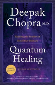 Quantum Healing (Revised and Updated) - Exploring the Frontiers of Mind/Body Medicine ebook by Deepak Chopra