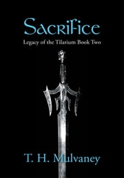 Sacrifice - Legacy of the Tilarium Book Two ebook by T. H. Mulvaney