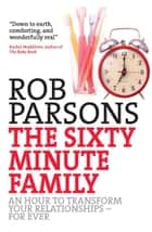 The Sixty Minute Family ebook by Rob Parsons