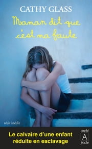 Maman dit que c'est ma faute eBook by Cathy Glass