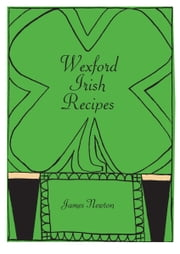 Irish Cookbook: Wexford Irish Recipes ebook by James Newton