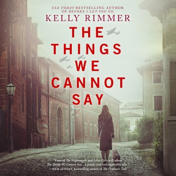 The Things We Cannot Say sesli kitap by Kelly Rimmer