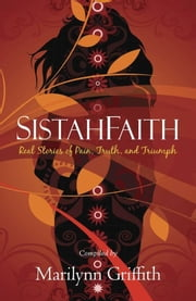 SistahFaith - Real Stories of Pain, Truth, and Triumph ebook by Marilynn Griffith