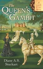 The Queen's Gambit - A Leonardo da Vinci Mystery ebook by Diane A. S. Stuckart