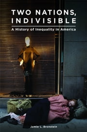 Two Nations, Indivisible: A History of Inequality in America - A History of Inequality in America ebook by Jamie L. Bronstein