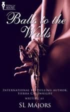 Balls to the Walls ebook by SL Majors