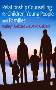 Relationship Counselling for Children, Young People and Families ebook by Kathryn Geldard,David Geldard