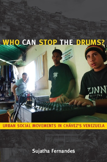 Who Can Stop the Drums? - Urban Social Movements in Chávez's Venezuela ebook by Sujatha Fernandes