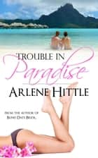 Trouble in Paradise - Reality (TV) Bites, #2 ebook by Arlene Hittle