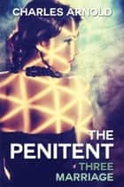 The Penitent III: Marriage ebook by Charles Arnold