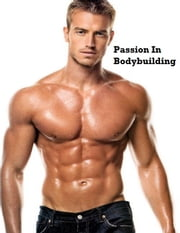 Passion In Bodybuilding ebook by V.T.