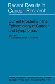 Current Problems in the Epidemiology of Cancer and Lymphomas: Recent Results in Cancer Research ebook by Grundmann, E.