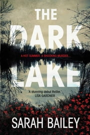 The Dark Lake - A stunning thriller perfect for fans of Jane Harper's The Dry ebook by Sarah Bailey