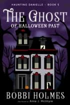 The Ghost of Halloween Past ebook by Bobbi Holmes, Anna J. McIntyre