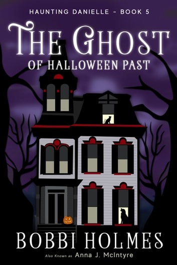 The Ghost of Halloween Past ebook by Bobbi Holmes,Anna J. McIntyre