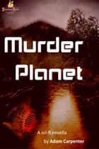 Murder Planet ebook by Adam Carpenter