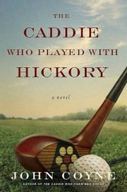 The Caddie Who Played with Hickory ebook by John Coyne
