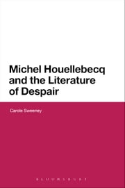 Michel Houellebecq and the Literature of Despair ebook by Dr Carole Sweeney