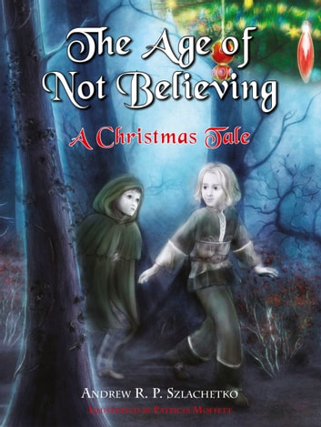 The Age of Not Believing - A Christmas Tale ebook by Andrew Szlachetko