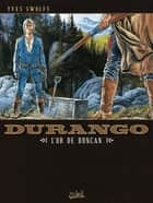 Durango T09 - L'or de Duncan ebook by Yves Swolfs, Yves Swolfs