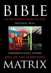 Bible Matrix - An Introduction to the DNA of the Scriptures ebook by Michael Bull