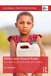 NGOs and Global Trade - Non-state voices in EU trade policymaking ebook by Erin Hannah