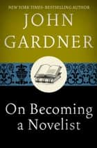 On Becoming a Novelist ebook by John Gardner