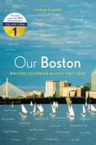 Our Boston - Writers Celebrate the City They Love ebook by Andrew Blauner