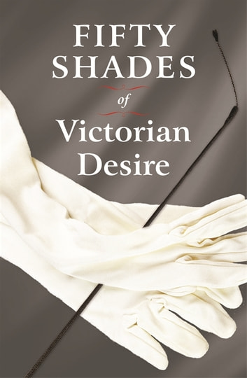 Fifty Shades of Victorian Desire ebook by Davina Charleston