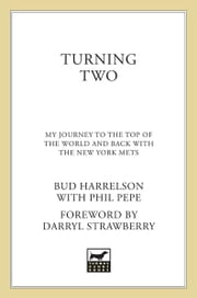 Turning Two - My Journey to the Top of the World and Back with the New York Mets ebook by Bud Harrelson,Phil Pepe,Darryl Strawberry