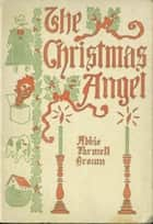 The Christmas Angel ebook by Brown, Abbie Farwell