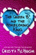 The Queen B* and the Homecoming King ebook by Crista McHugh