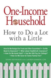 One-Income Household: How to Do a Lot with a Little ebook by Susan Reynolds,Lauren Bakken