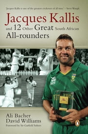 Jacques Kallis and 12 other great SA cricket all-rounders ebook by Ali Bacher,David Williams