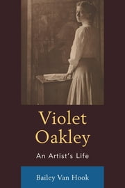 Violet Oakley - An Artist's Life ebook by Bailey Van Hook