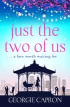Just the Two of Us - An emotional page turner about never giving up on love ebook by