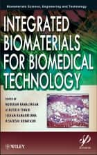 Integrated Biomaterials for Biomedical Technology ebook by Murugan Ramalingam,Ashutosh Tiwari,Seeram Ramakrishna,Hisatoshi Kobayashi