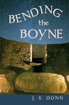 Bending The Boyne - A novel of ancient Ireland ebook by J.S. Dunn