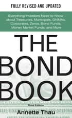The Bond Book, Third Edition: Everything Investors Need to Know About Treasuries, Municipals, GNMAs, Corporates, Zeros, Bond Funds, Money Market Funds, and More ebook by Annette Thau