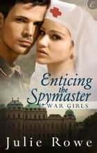 Enticing the Spymaster ebook by Julie Rowe