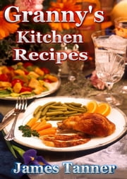 Granny's Kitchen Recipes ebook by James C. Tanner