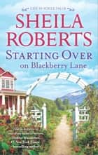 Starting Over on Blackberry Lane - A Romance Novel ebook door Sheila Roberts
