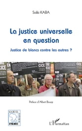 La justice universelle en question - Justice de blancs contre les autres ? ebook by Sidiki Kaba