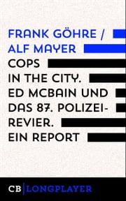 Cops in the City. Ed McBain und das 87. Polizeirevier. Ein Report ebook by Frank Göhre, Alf Mayer